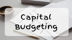 Read more about the article What is Capital Budgeting?