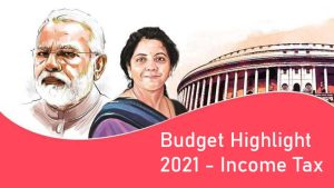 Budget Highlight 2021 – Income Tax