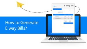 How to Generate E way Bills?