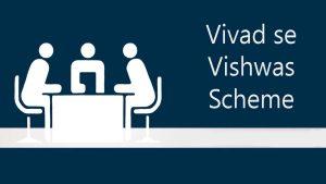 What is Vivad se Vishwas Scheme?
