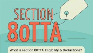 What is Section 80TTA, Eligibility & Deductions?