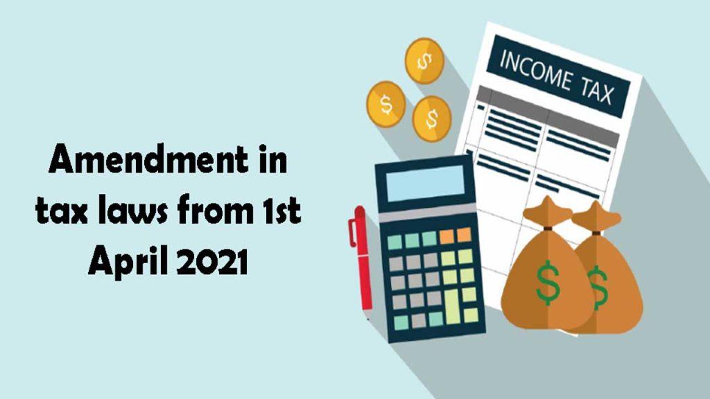 Amendment in tax laws from 1st April 2021