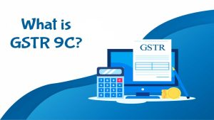 What is GSTR 9C?