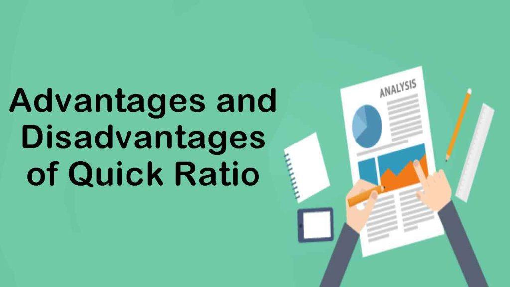 Advantages of Quick Ratio and Disadvantages of Quick Ratio