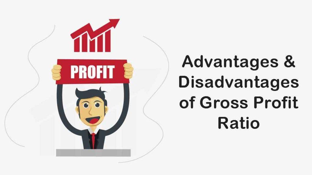 Advantage of Gross Profit Ratio Disadvantages of Gross Profit Ratio