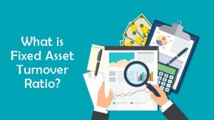 Read more about the article What is Fixed Asset Turnover Ratio?