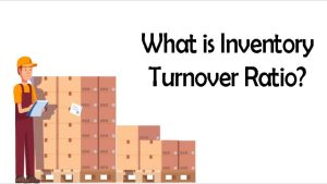 Read more about the article What is Inventory Turnover Ratio?